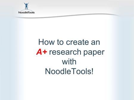 How to create an A+ research paper with NoodleTools!