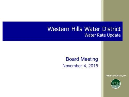 Western Hills Water DistrictWater Rate Update Board Meeting HF&H Consultants, LLC 0November 4, 2015 HF&H Consultants, LLC Western Hills Water District.