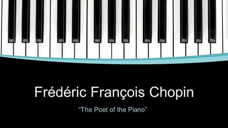 "Frédéric François Chopin ""The Poet of the Piano""."