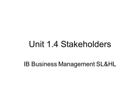 Unit 1.4 Stakeholders IB Business Management SL&HL.