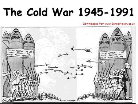 The Cold War 1945-1991 Downloaded from www.SchoolHistory.co.uk.