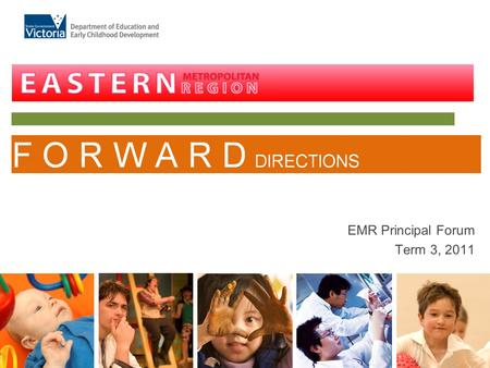 EMR Principal Forum Term 3, 2011. EMR Forward Directions The Forward Directions outlines three interlinked priority areas that are the focus for EMR schools.