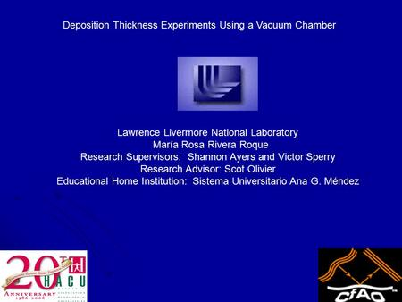 Lawrence Livermore National Laboratory María Rosa Rivera Roque Research Supervisors: Shannon Ayers and Victor Sperry Research Advisor: Scot Olivier Educational.