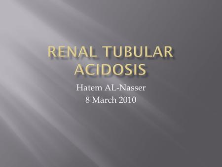 Hatem AL-Nasser 8 March 2010. Proximal Tubule Reabsorption: HCO3- (90%) – carbonic anhydrase calcium glucose Amino acids NaCl, water Distal Tubule Na+