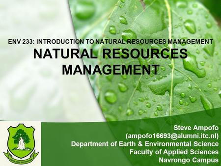 ENV 233: INTRODUCTION TO NATURAL RESOURCES MANAGEMENT NATURAL RESOURCES MANAGEMENT Steve Ampofo Department of Earth & Environmental.