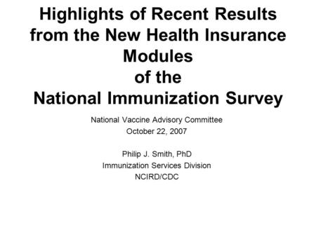 Highlights of Recent Results from the New Health Insurance Modules of the National Immunization Survey National Vaccine Advisory Committee October 22,