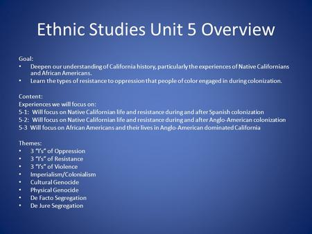 Ethnic Studies Unit 5 Overview Goal: Deepen our understanding of California history, particularly the experiences of Native Californians and African Americans.