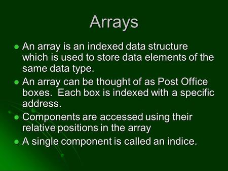 Arrays An array is an indexed data structure which is used to store data elements of the same data type. An array is an indexed data structure which is.