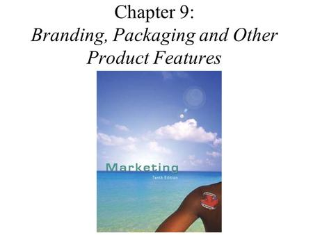 Chapter 9: Branding, Packaging and Other Product Features.