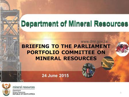 BRIEFING TO THE PARLIAMENT PORTFOLIO COMMITTEE ON MINERAL RESOURCES 24 June 2015 1.