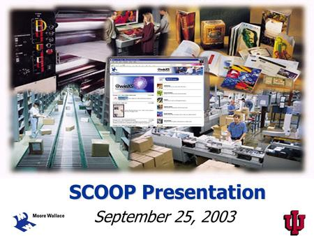 SCOOP Presentation September 25, 2003. Aaron Parris Sales Representative Indiana University – 2001 Sales & Marketing Christine Casey Human Resource Manager.