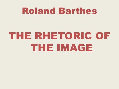 Roland Barthes THE RHETORIC OF THE IMAGE. The Three Messages.