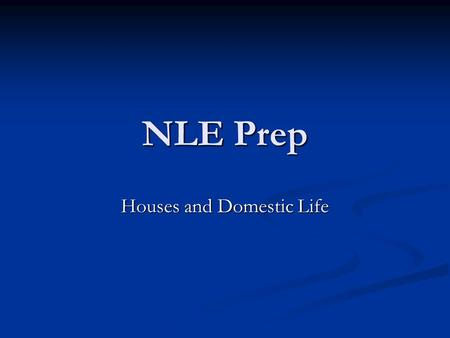 NLE Prep Houses and Domestic Life. House Layout Domestic Nomenclature Ianua = front door (from Ianus or Janus, the two-faced god of beginnings, comings.