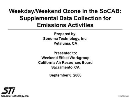 Weekday/Weekend Ozone in the SoCAB: Supplemental Data Collection for Emissions Activities Prepared by: Sonoma Technology, Inc. Petaluma, CA Presented to: