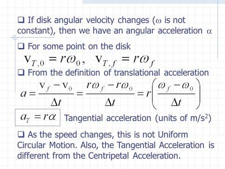  If disk angular velocity changes (  is not constant), then we have an angular acceleration   For some point on the disk  From the definition of translational.