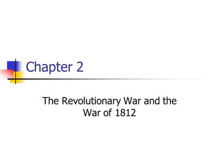 Chapter 2 The Revolutionary War and the War of 1812.