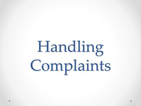 Handling Complaints. Understanding Objections Objections are concerns, hesitations, doubts, or other honest reasons a customer has for not making a purchase.