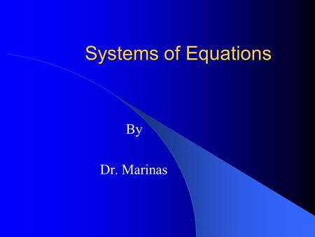 Systems of Equations By Dr. Marinas. Solving Systems Graphing Method Substitution Method Elimination (or Adding) Method.