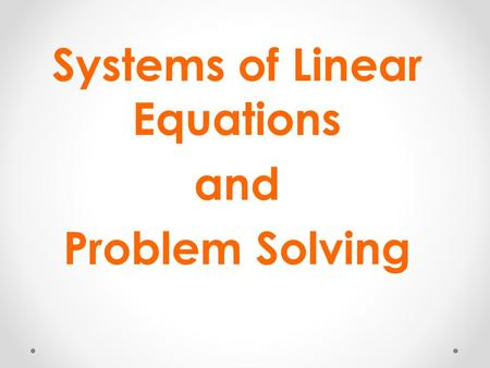 Systems of Linear Equations and Problem Solving. Steps in Solving Problems 1)Understand the problem. Read and reread the problem Choose a variable to.