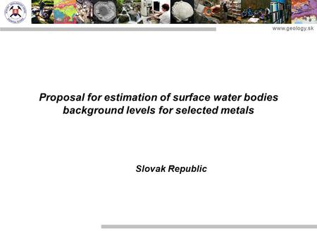 Www.geology.sk Proposal for estimation of surface water bodies background levels for selected metals Slovak Republic.
