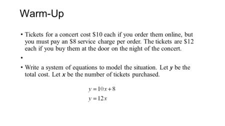 Warm-Up Tickets for a concert cost $10 each if you order them online, but you must pay an $8 service charge per order. The tickets are $12 each if you.