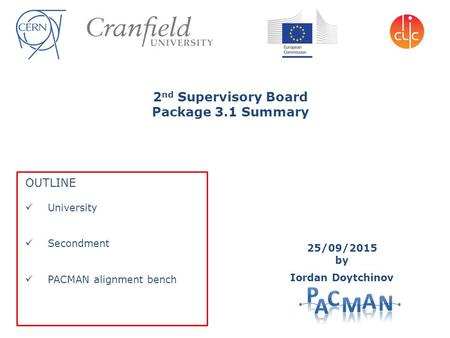 2 nd Supervisory Board Package 3.1 Summary OUTLINE University Secondment PACMAN alignment bench 25/09/2015 by Iordan Doytchinov.