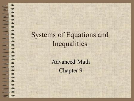 Systems of Equations and Inequalities Advanced Math Chapter 9.