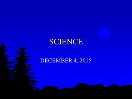 SCIENCE DECEMBER 4, 2015. WARM UP Bring your notebook, pencil, and agenda to your desk Grab the weekly warm up from the front table Complete Thursday's.
