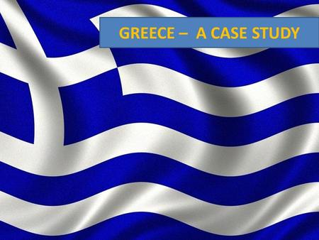 GREECE – A CASE STUDY. Availability of capital Formation of Euro Zone Savings doubled to $70 trillion dollars in 5 yrs Investors looking for alternatives.