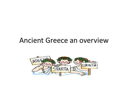 Ancient Greece an overview. How did Geography influence Ancient Greece? 1) Proximity to sea helps with trade (imports and exports.) 2)Mountains made it.