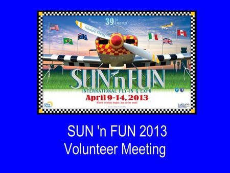 SUN 'n FUN 2013 Volunteer Meeting. Webinar Control Panel You should be seeing the above picture, and hearing my voice. You can click the Window Icon to.