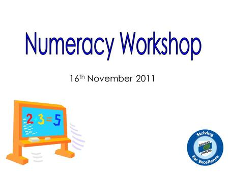 Numeracy Workshop 16th November 2011.