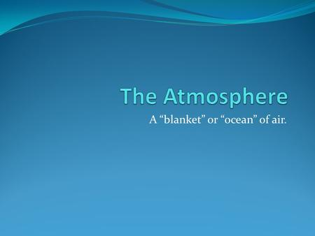 "A ""blanket"" or ""ocean"" of air.. Layers of the Atmosphere There are 5 layers of the Earth's Atmosphere: Exosphere (highest)500-???km (>600-190,000) Thermosphere90-500."