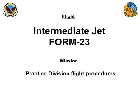 Flight Mission Intermediate Jet FORM-23 Practice Division flight procedures.