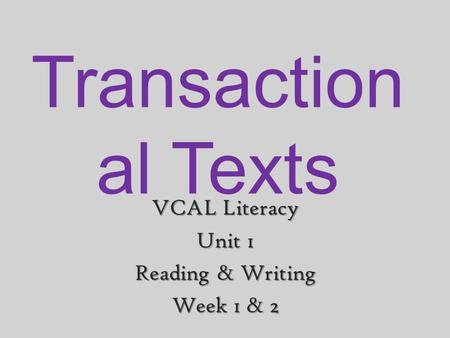 Transaction al Texts VCAL Literacy Unit 1 Reading & Writing Week 1 & 2.