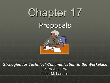 1 Chapter 17 Proposals Strategies for Technical Communication in the Workplace Laura J. Gurak John M. Lannon.