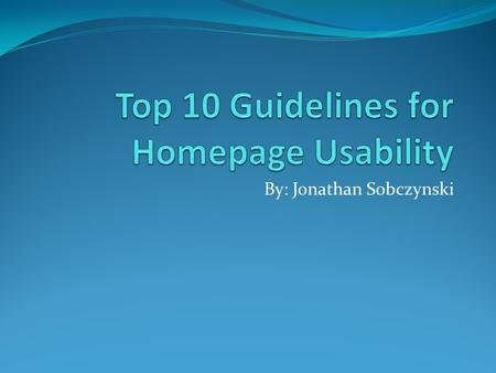 "By: Jonathan Sobczynski. Importance of Homepages A Homepage is the company's ""Face to the World"" Most important page on a Website."