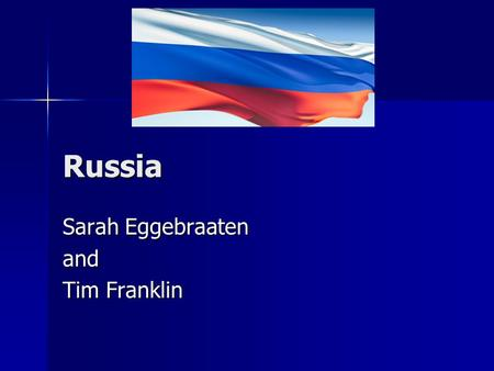 Russia Sarah Eggebraaten and Tim Franklin. Physical Geography of Russia.