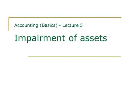 Accounting (Basics) - Lecture 5 Impairment of assets.