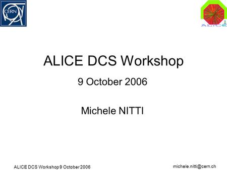 ALICE DCS Workshop 9 October 2006 ALICE DCS Workshop 9 October 2006 Michele NITTI.