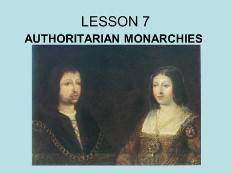 LESSON 7 AUTHORITARIAN MONARCHIES. VOCABULARY Holy Brotherhood: Santa Hermandad Set out to bring: se propuso llevar Prosecute: perseguir Punishments: