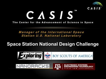 Manager of the International Space Station U.S. National Laboratory The Center for the Advancement of Science in Space Space Station National Design Challenge.