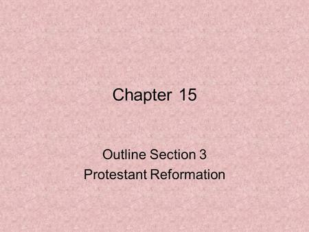 Chapter 15 Outline Section 3 Protestant Reformation.