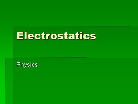 Electrostatics Physics. A. Definition  The study of electrical charge that can be collected and held in one place.