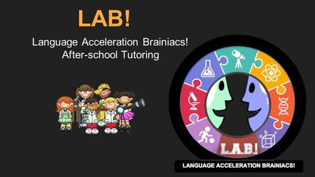 LAB! Language Acceleration Brainiacs! After-school Tutoring.