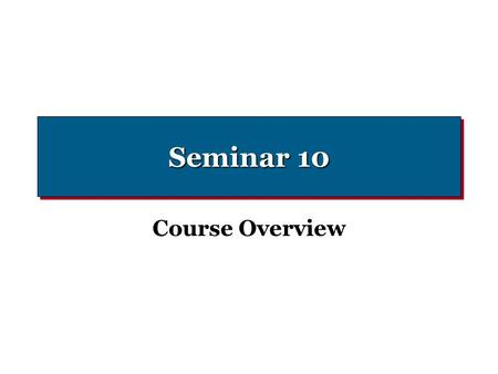 Seminar 10 Course Overview. Cost Terminology Variable Costs -Change in proportion to changes in volume or activity Fixed Costs -Do not change in response.