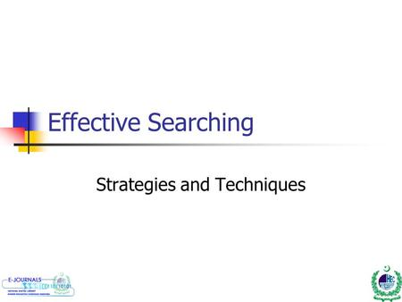 Effective Searching Strategies and Techniques. Objectives Understanding the importance of effective searching Development of guidelines for planning and.