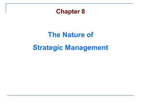 Chapter 8 The Nature of Strategic Management. Art & science of formulating, implementing, and evaluating, cross-functional decisions that enable an organization.