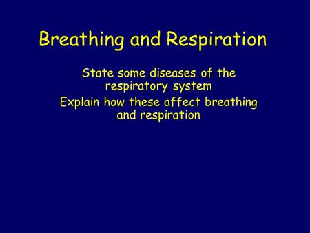 Breathing and Respiration State some diseases of the respiratory system Explain how these affect breathing and respiration.