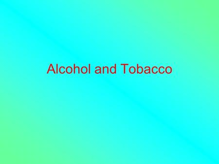 Alcohol and Tobacco. Alcohol Many people enjoy a drink But it is a drug because it changes the way the body works. It can be abused Drinking too much.